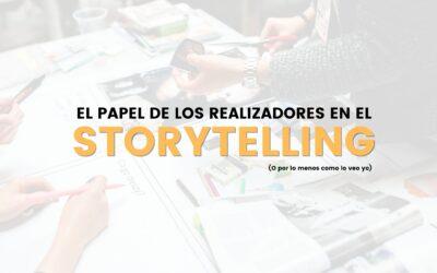 EL PAPEL DE LOS REALIZADORES EN EL STORYTELLING